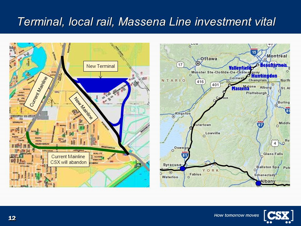 Terminal, local rail, Massena Line investment vital 12 New Terminal New Mainline Current Mainline CSX will abandon Current Mainline