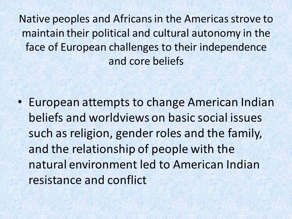 Native peoples and Africans in the Americas strove to maintain their political and cultural autonomy in the face of European challenges to their indep