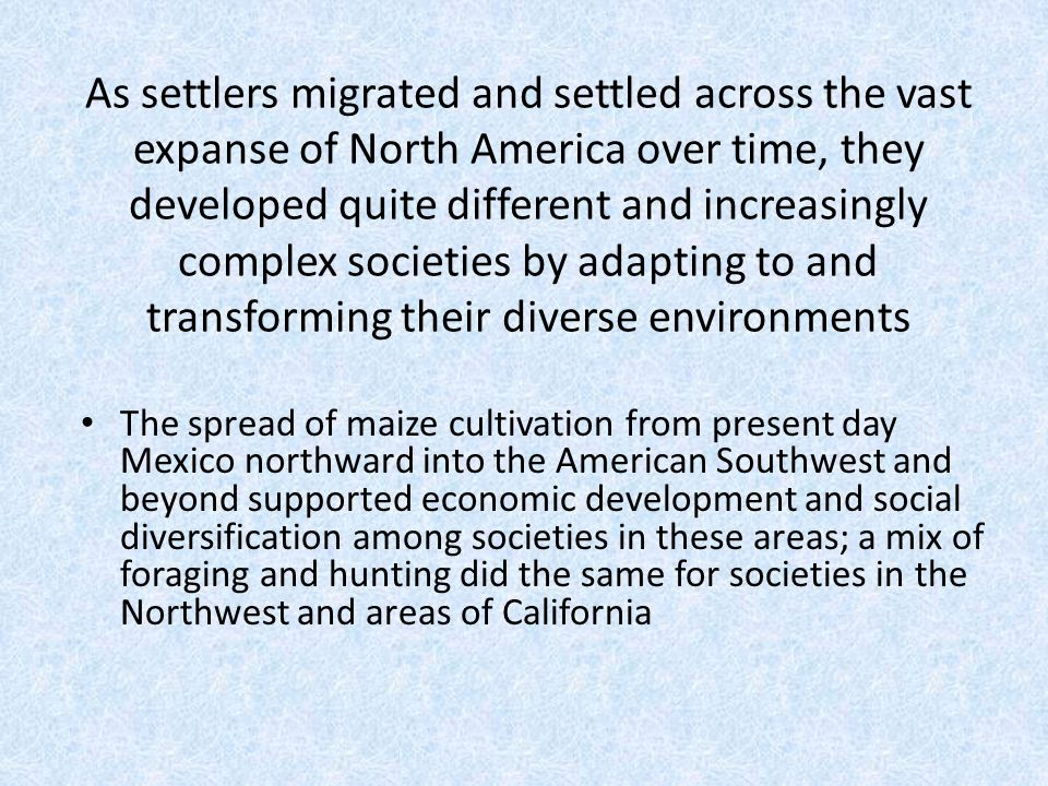As settlers migrated and settled across the vast expanse of North America over time, they developed quite different and increasingly complex societies