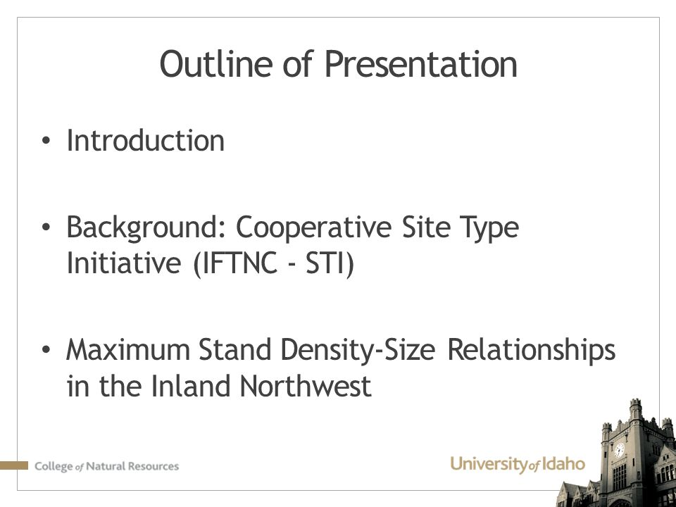 Outline of Presentation Introduction Background: Cooperative Site Type Initiative (IFTNC - STI) Maximum Stand Density-Size Relationships in the Inland Northwest