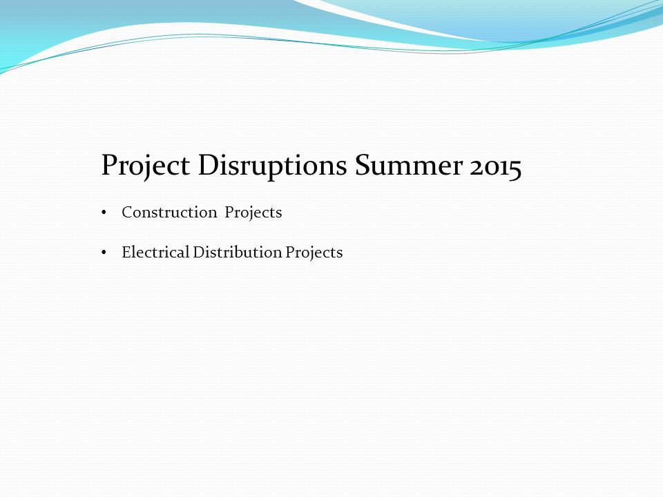 Project Disruptions Summer 2015 Construction Projects Electrical Distribution Projects