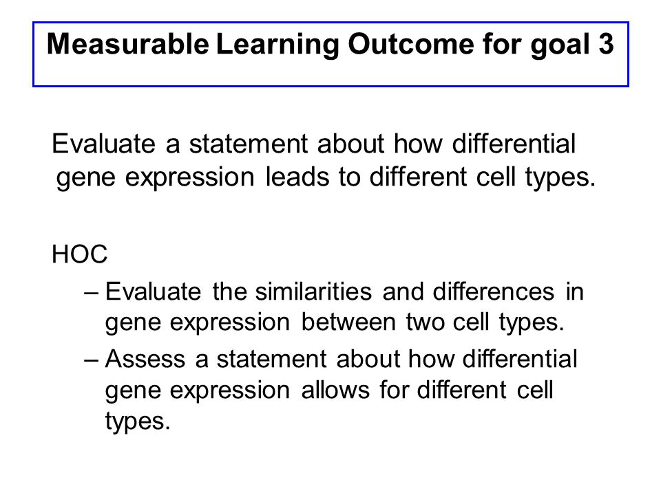 Learning Outcome 3 HOC Summative Assessment Evaluate a statement about how differential gene expression leads to different cell types: At a party, a friend says, What's the big deal with stem cells.