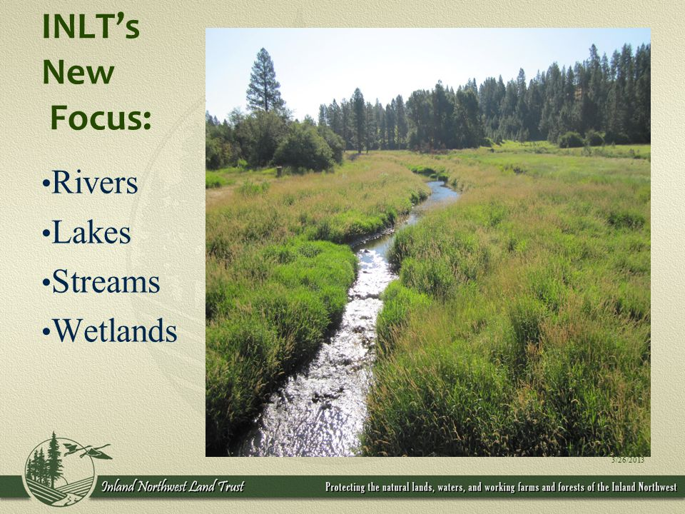INLT's New Focus: Rivers Lakes Streams Wetlands 3/26/2013