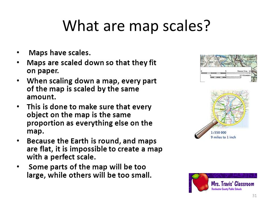 What are map scales.Maps have scales. Maps are scaled down so that they fit on paper.