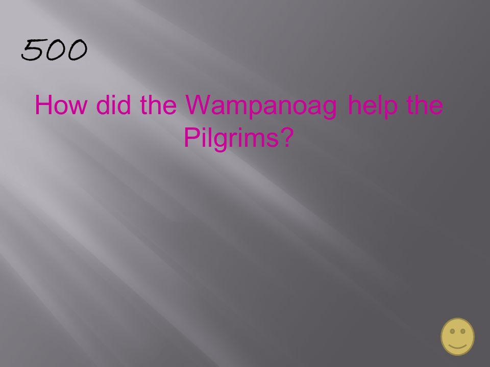 500 How did the Wampanoag help the Pilgrims