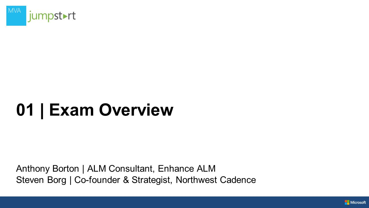01 | Exam Overview Anthony Borton | ALM Consultant, Enhance ALM Steven Borg | Co-founder & Strategist, Northwest Cadence