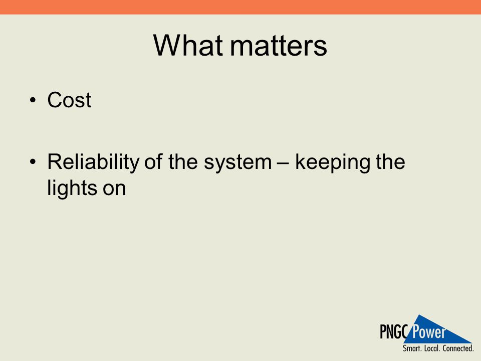 What matters Cost Reliability of the system – keeping the lights on