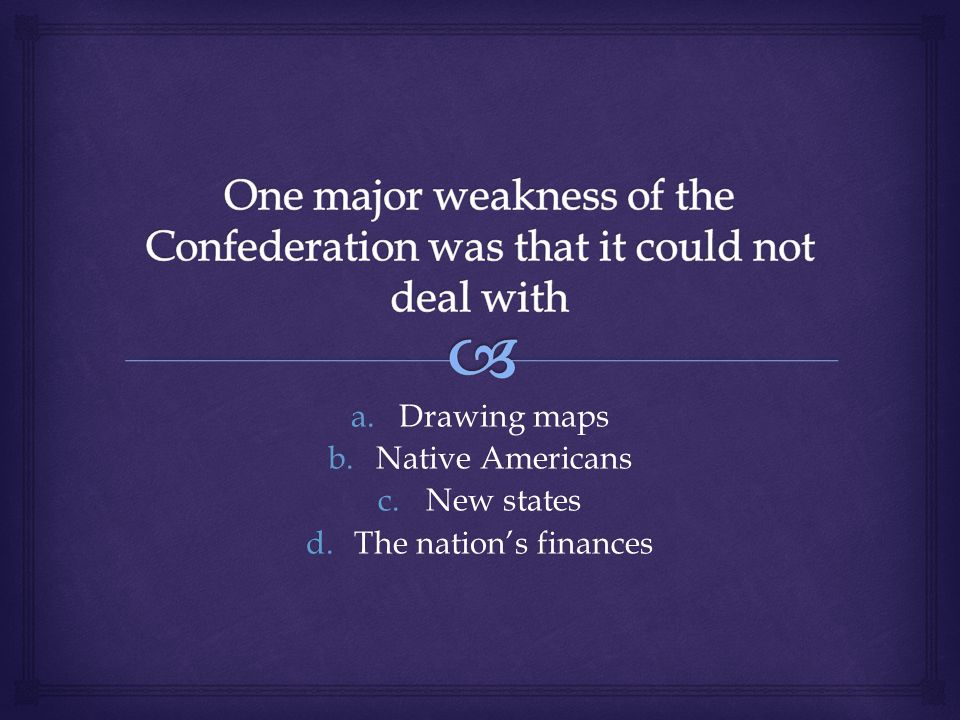 a.Drawing maps b.Native Americans c.New states d.The nation's finances