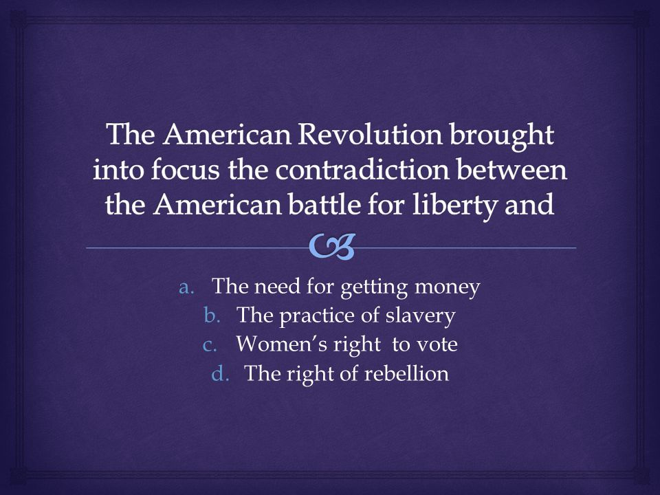 a.The need for getting money b.The practice of slavery c.Women's right to vote d.The right of rebellion