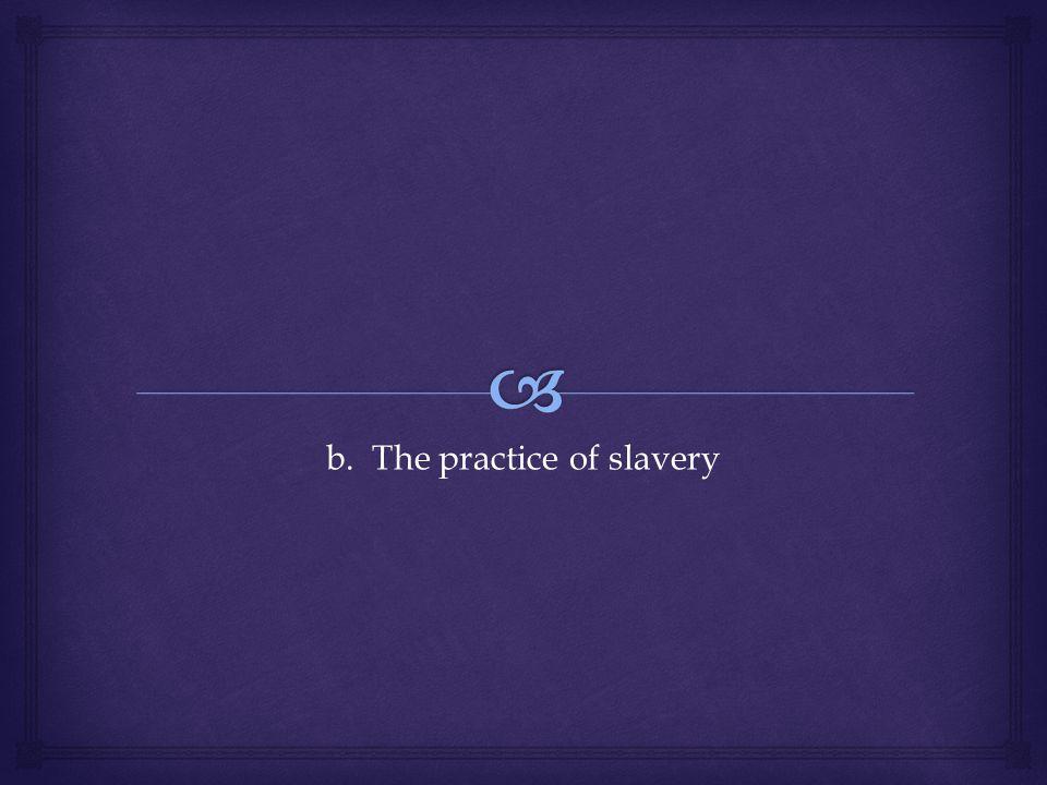 b. The practice of slavery