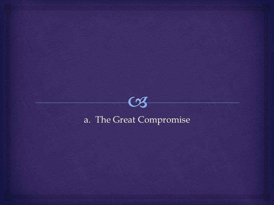 a. The Great Compromise