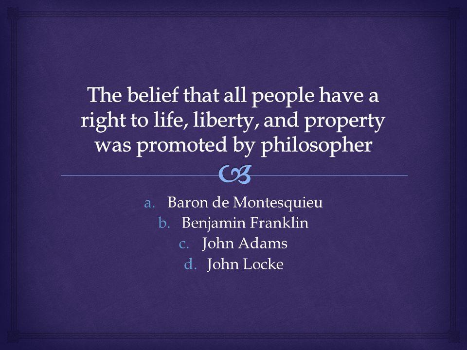 a.Baron de Montesquieu b.Benjamin Franklin c.John Adams d.John Locke