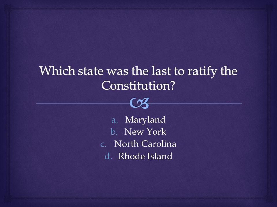 a.Maryland b.New York c.North Carolina d.Rhode Island