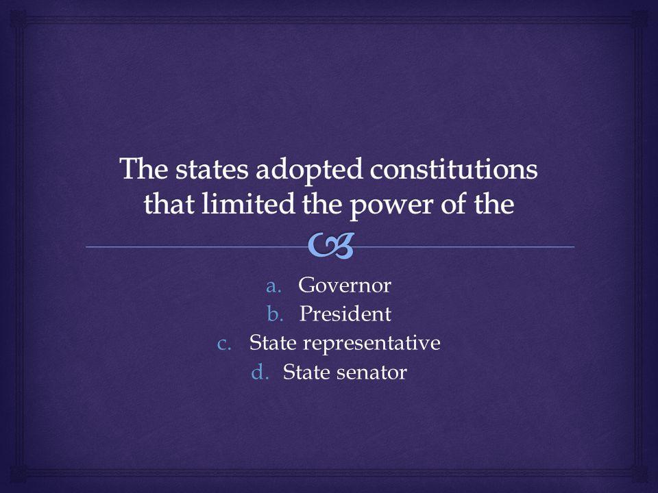 a.Governor b.President c.State representative d.State senator
