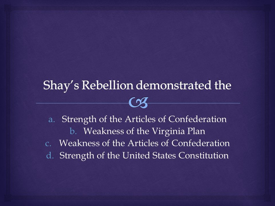 a.Strength of the Articles of Confederation b.Weakness of the Virginia Plan c.Weakness of the Articles of Confederation d.Strength of the United States Constitution