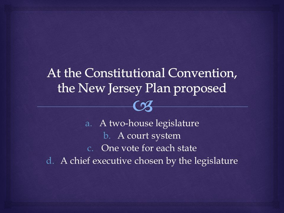 a.A two-house legislature b.A court system c.One vote for each state d.A chief executive chosen by the legislature