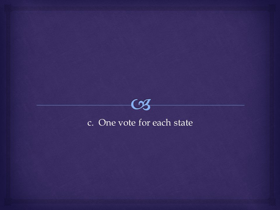 c. One vote for each state