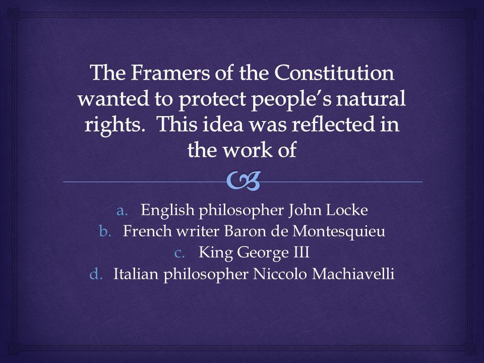 a.English philosopher John Locke b.French writer Baron de Montesquieu c.King George III d.Italian philosopher Niccolo Machiavelli