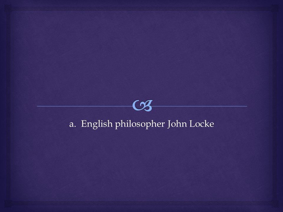 a. English philosopher John Locke