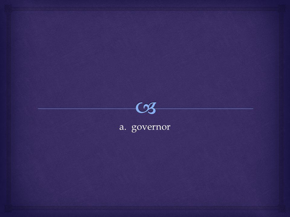 a. governor