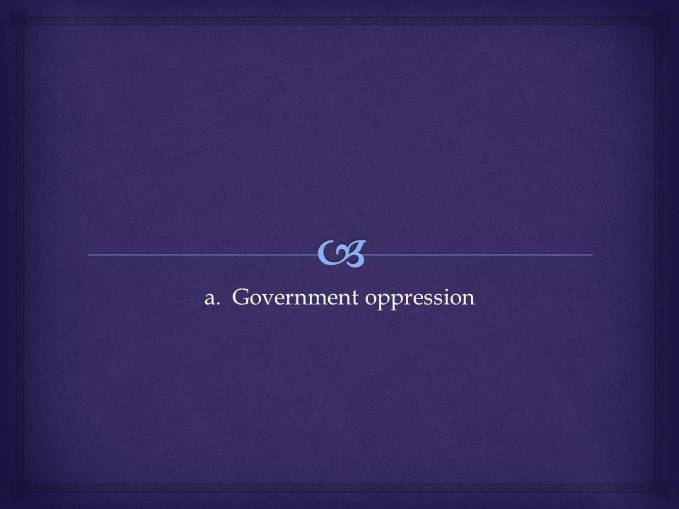 a. Government oppression