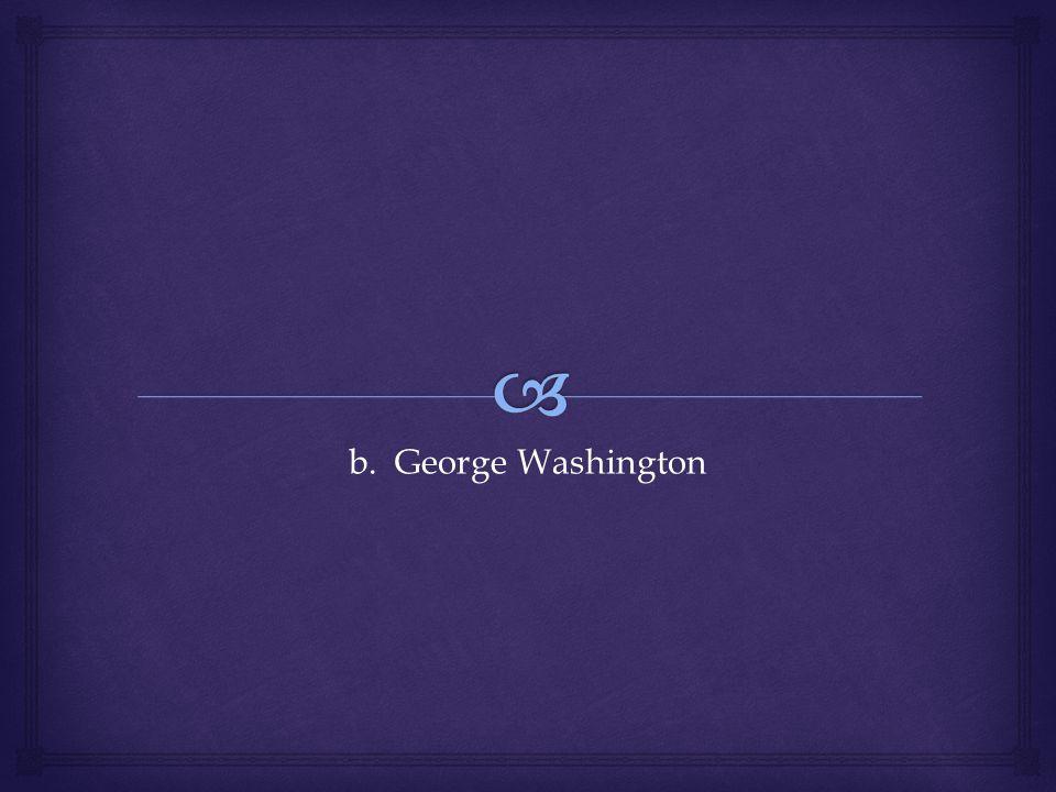 b. George Washington