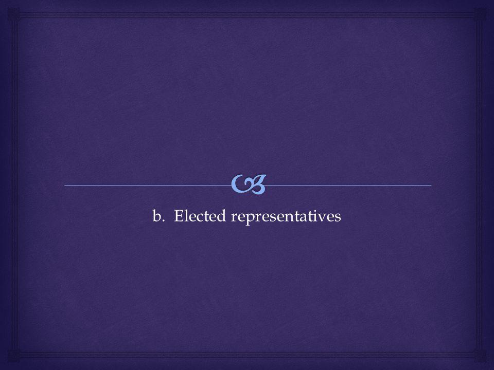 b. Elected representatives