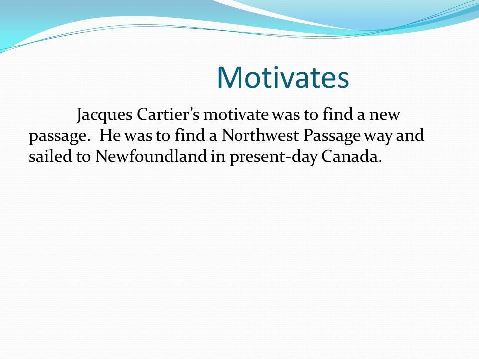 Motivates Jacques Cartier's motivate was to find a new passage.
