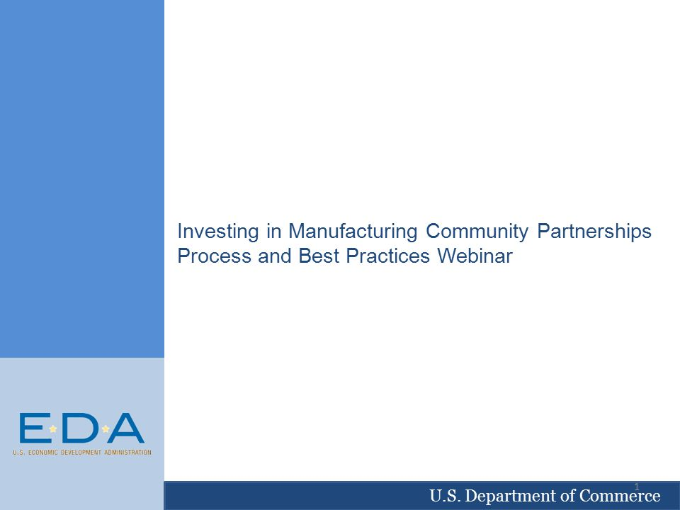 U.S. Department of Commerce Investing in Manufacturing Community Partnerships Process and Best Practices Webinar 1