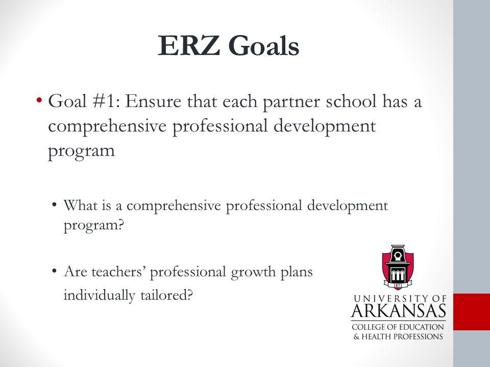 ERZ Goals Goal #1: Ensure that each partner school has a comprehensive professional development program What is a comprehensive professional development program.