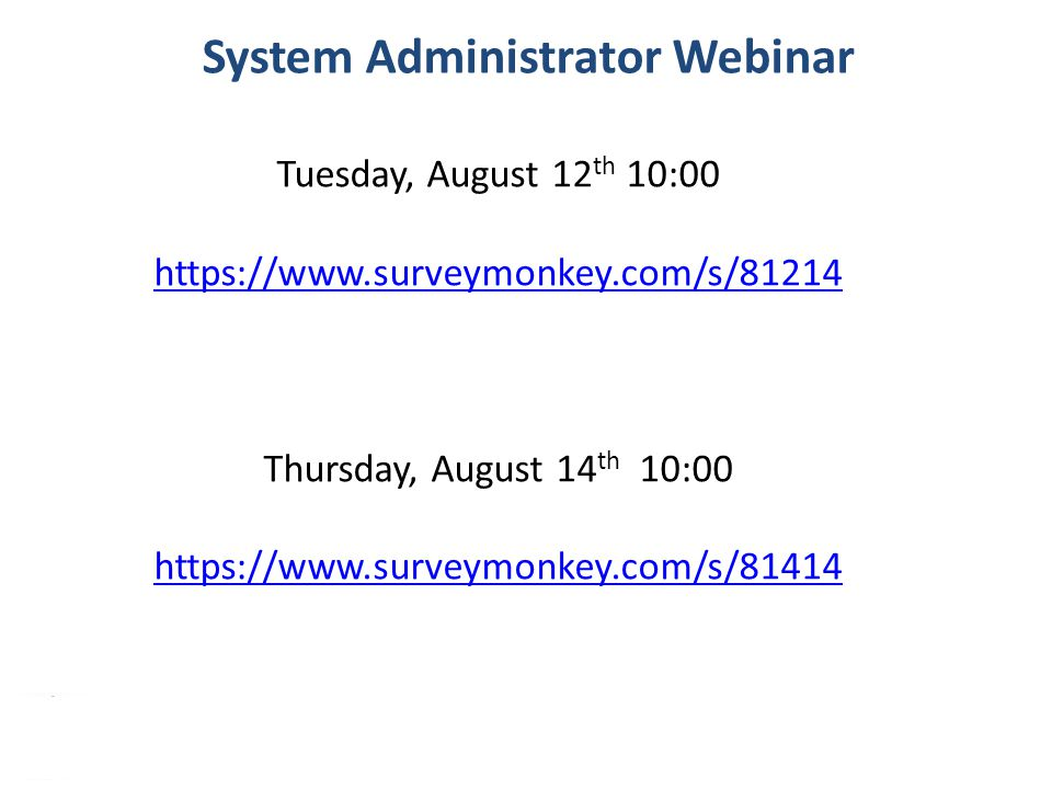 33 System Administrator Webinar Tuesday, August 12 th 10:00 https://www.surveymonkey.com/s/81214 Thursday, August 14 th 10:00 https://www.surveymonkey.com/s/81414