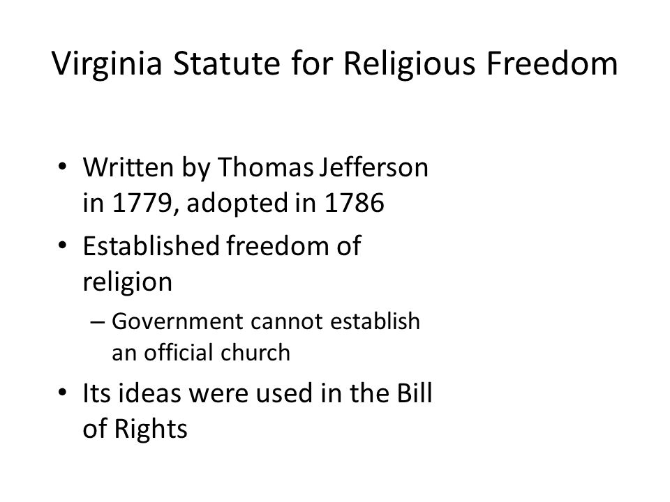 Virginia Statute for Religious Freedom Written by Thomas Jefferson in 1779, adopted in 1786 Established freedom of religion – Government cannot establ