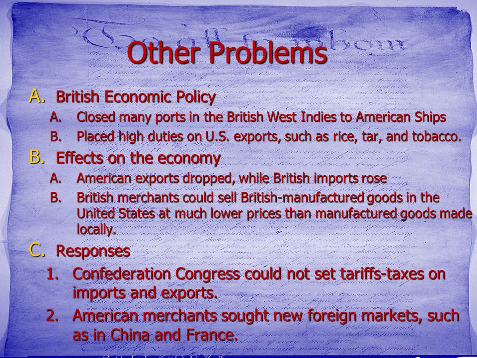 Other Problems A. British Economic Policy A.Closed many ports in the British West Indies to American Ships B.Placed high duties on U.S. exports, such