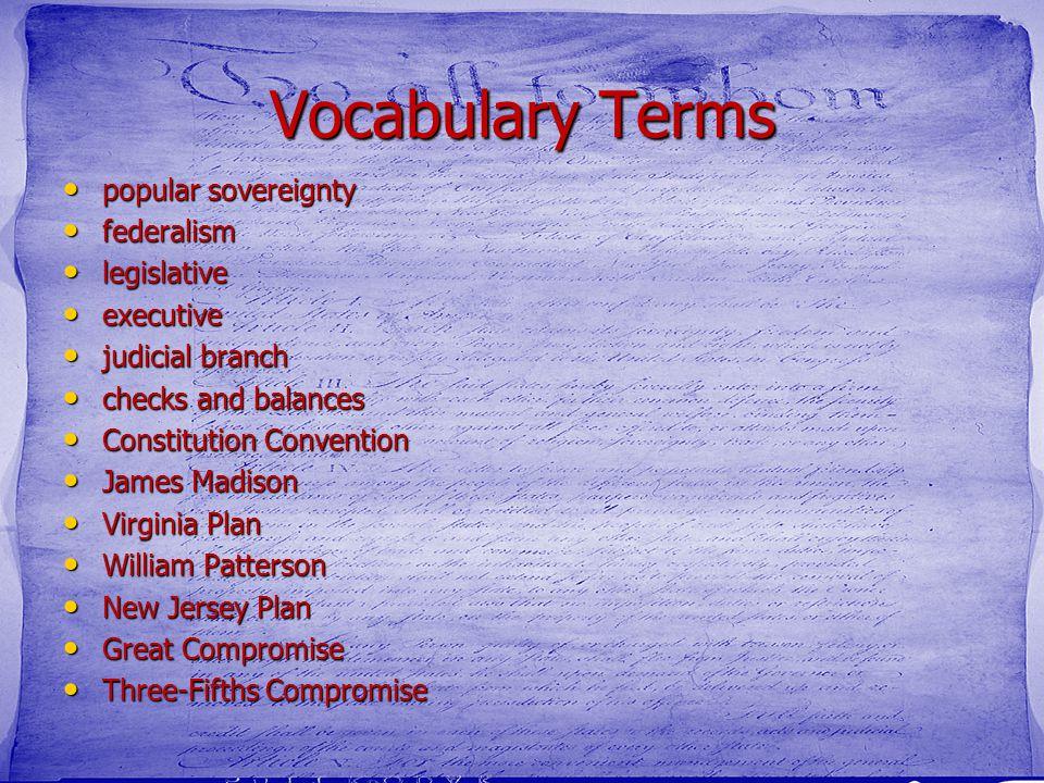Vocabulary Terms popular sovereignty popular sovereignty federalism federalism legislative legislative executive executive judicial branch judicial br