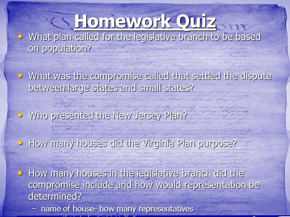 Homework Quiz What plan called for the legislative branch to be based on population? What plan called for the legislative branch to be based on popula