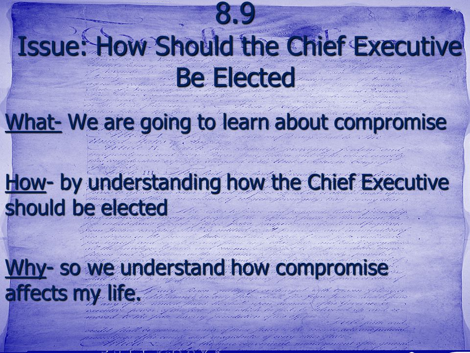8.9 Issue: How Should the Chief Executive Be Elected What- We are going to learn about compromise How- by understanding how the Chief Executive should