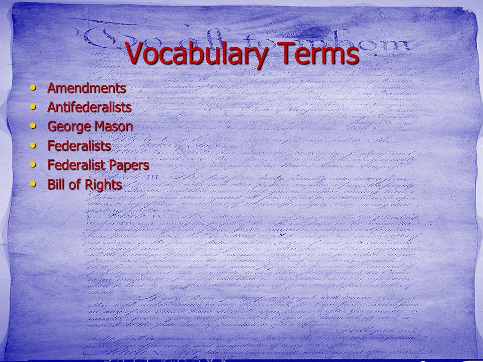 Vocabulary Terms Amendments Amendments Antifederalists Antifederalists George Mason George Mason Federalists Federalists Federalist Papers Federalist