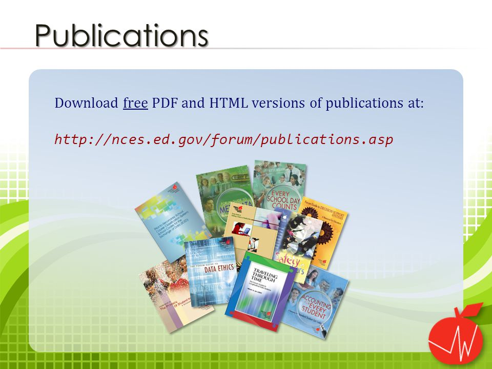 Download free PDF and HTML versions of publications at: http://nces.ed.gov/forum/publications.asp Publications