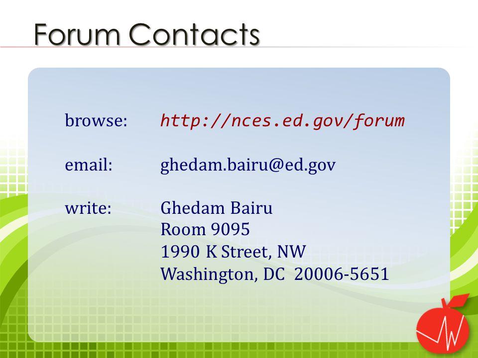 browse: http://nces.ed.gov/forum email:ghedam.bairu@ed.gov write:Ghedam Bairu Room 9095 1990 K Street, NW Washington, DC 20006-5651 Forum Contacts
