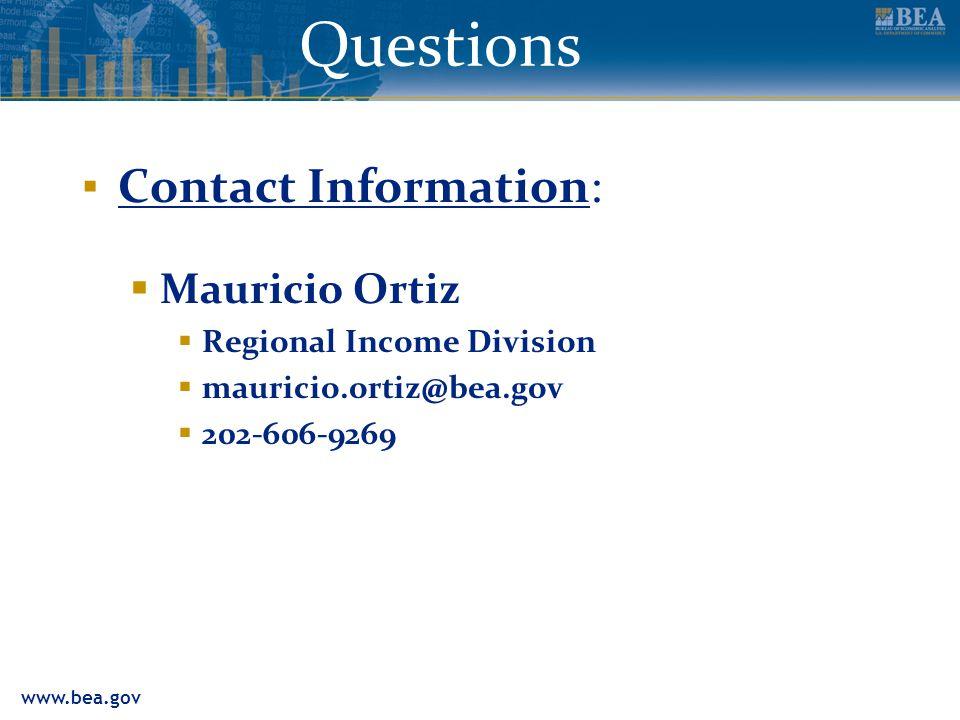 www.bea.gov Questions ▪ Contact Information:  Mauricio Ortiz  Regional Income Division  mauricio.ortiz@bea.gov  202-606-9269