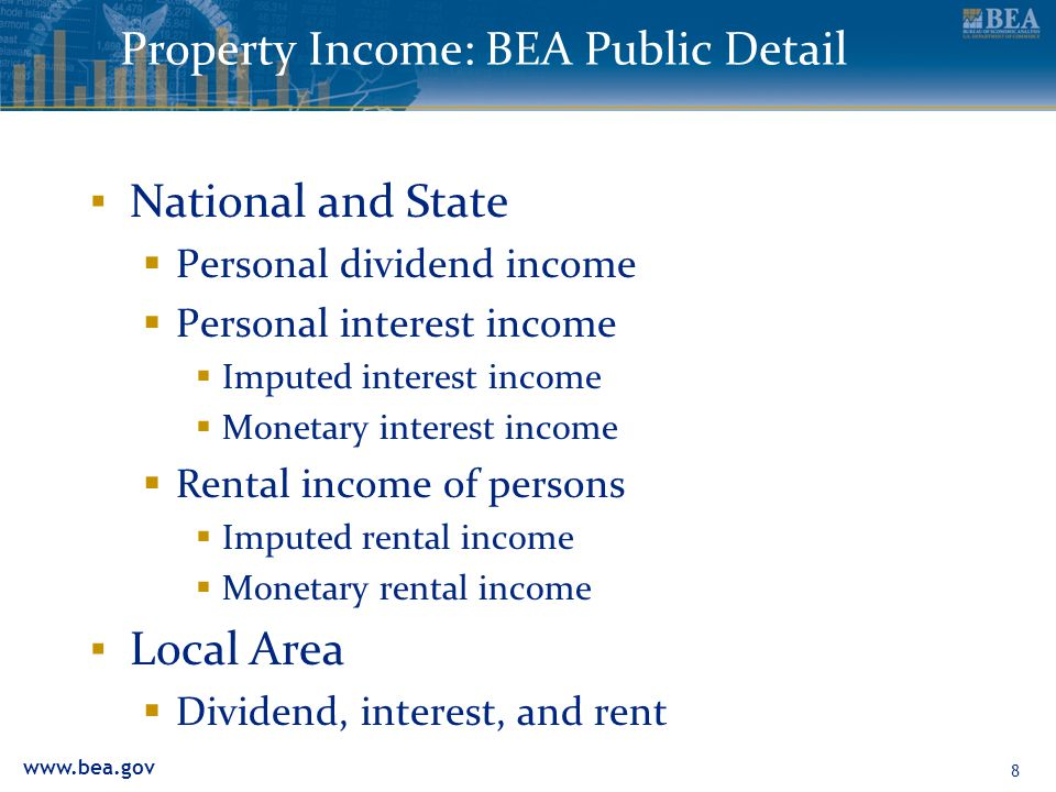 www.bea.gov Property Income: BEA Public Detail ▪ National and State  Personal dividend income  Personal interest income  Imputed interest income  Monetary interest income  Rental income of persons  Imputed rental income  Monetary rental income ▪ Local Area  Dividend, interest, and rent 8