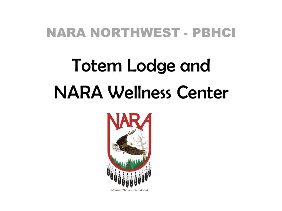 NARA NORTHWEST - PBHCI Totem Lodge and NARA Wellness Center