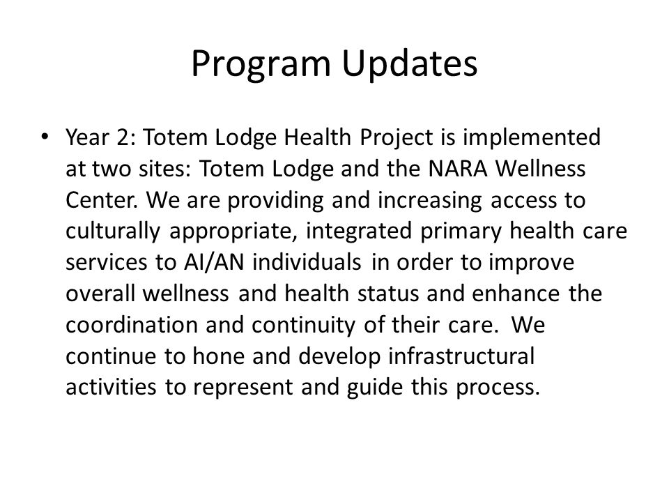 Program Updates Year 2: Totem Lodge Health Project is implemented at two sites: Totem Lodge and the NARA Wellness Center.