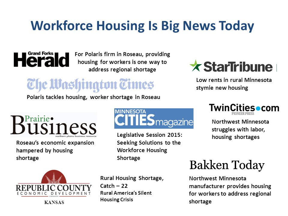 Workforce Housing Is Big News Today For Polaris firm in Roseau, providing housing for workers is one way to address regional shortage Polaris tackles housing, worker shortage in Roseau Roseau's economic expansion hampered by housing shortage Low rents in rural Minnesota stymie new housing Northwest Minnesota manufacturer provides housing for workers to address regional shortage Rural Housing Shortage, Catch – 22 Rural America's Silent Housing Crisis Legislative Session 2015: Seeking Solutions to the Workforce Housing Shortage Northwest Minnesota struggles with labor, housing shortages KANSAS