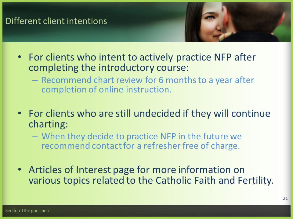 Different client intentions For clients who intent to actively practice NFP after completing the introductory course: – Recommend chart review for 6 months to a year after completion of online instruction.