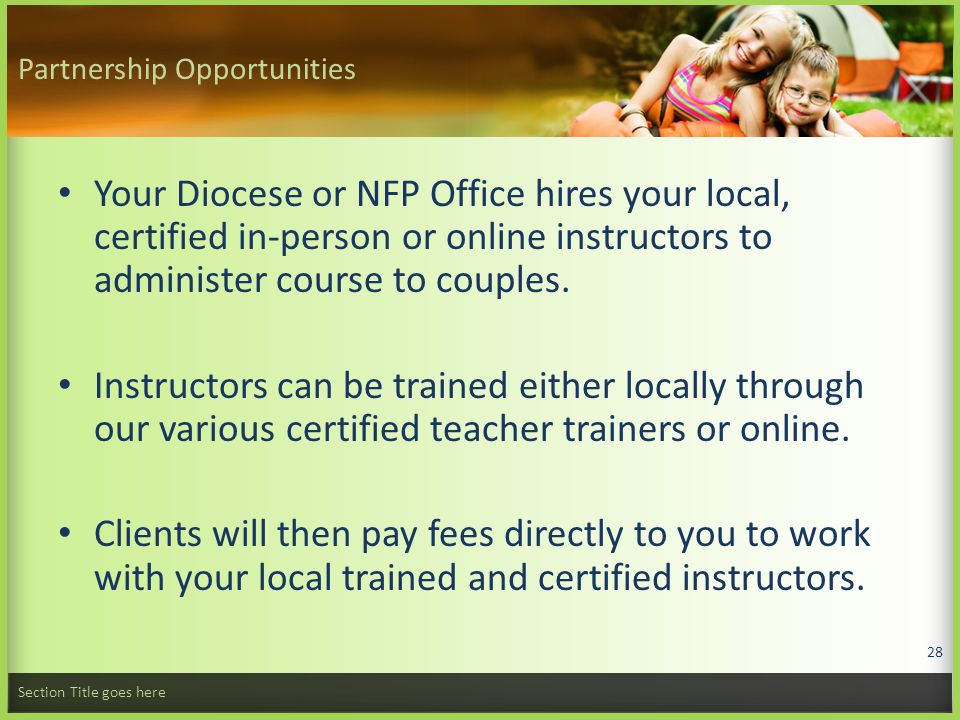 Partnership Opportunities Your Diocese or NFP Office hires your local, certified in-person or online instructors to administer course to couples.