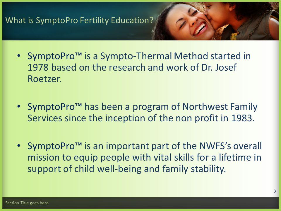 Sympto-Pro TM Fertility Education Instructors and Courses SymptoPro™ Fertility Education is offered by certified instructors.
