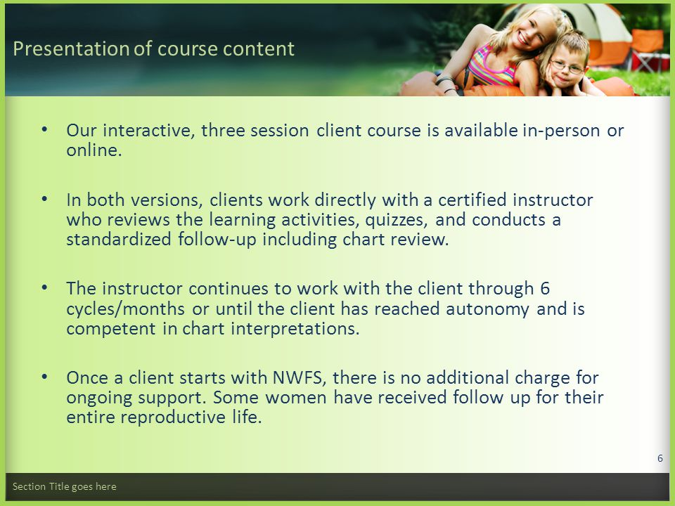 Sympto-Pro Fertility Education E-Distance Learning As an online client, you will receive: – Access to the web course for 4 months – Assistance from a certified SymptoPro TM Instructor – Access to the SymptoPro TM charting app – A packet containing: A Couple's Guide to Fertility (if paper version was purchased) Supplemental reading Digital thermometer Paper charts and an activity packet Section Title goes here 7