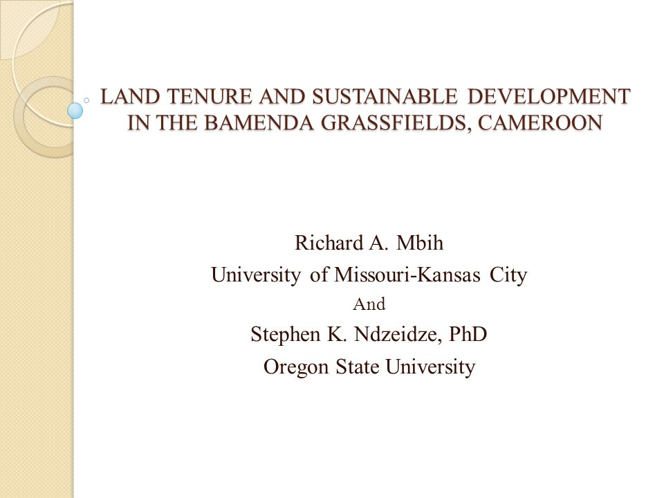 LAND TENURE AND SUSTAINABLE DEVELOPMENT IN THE BAMENDA GRASSFIELDS, CAMEROON Richard A.