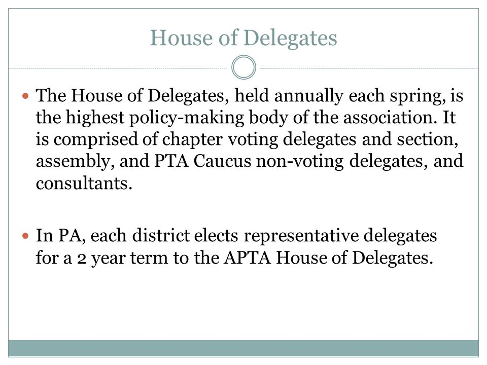 House of Delegates The House of Delegates, held annually each spring, is the highest policy-making body of the association. It is comprised of chapter